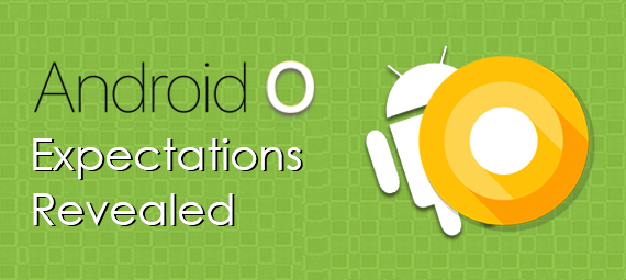 Android O – Expectations Revealed