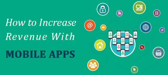 How to increase revenue with mobile apps