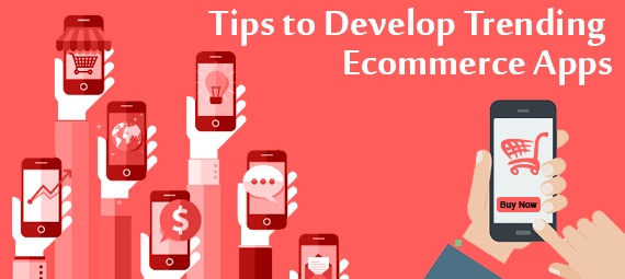 Tips to develop Trending E-Commerce Web Apps