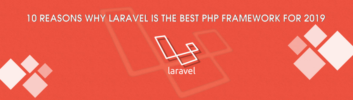 10 Reasons why Laravel is the best PHP framework for 2019