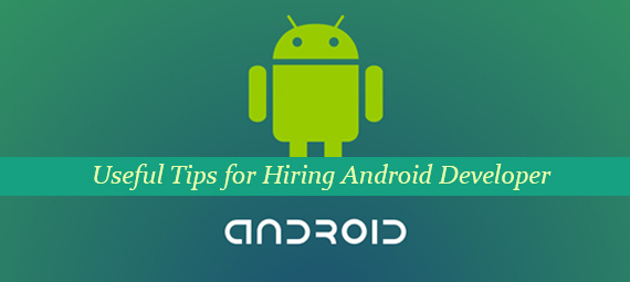 Useful tips for hiring Android Developer