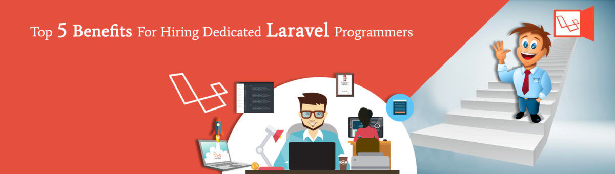 Top 5 benefits For Hiring Dedicated Laravel Programmers