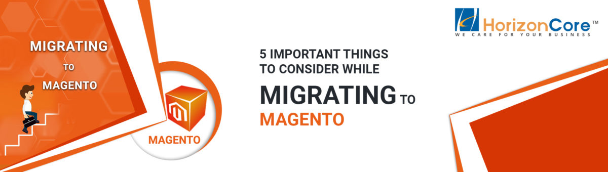 5 Important Things To Consider While Migrating To Magento