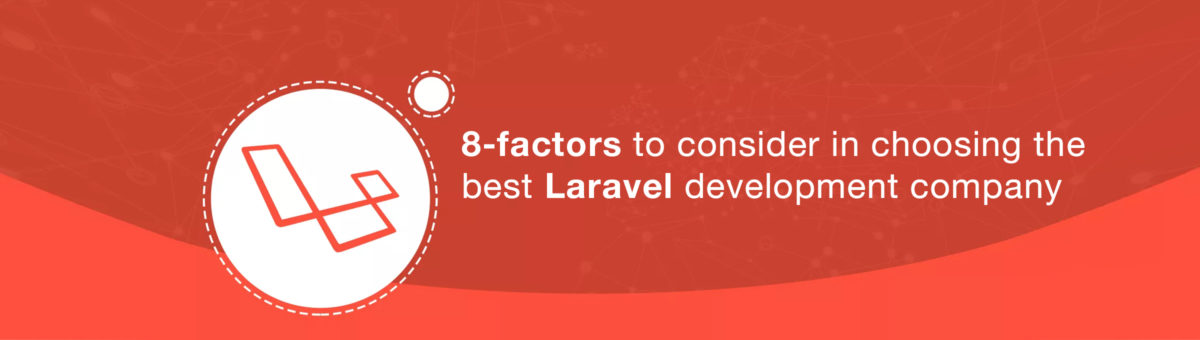 8-Factors to consider in Choosing the Best Laravel Development Company