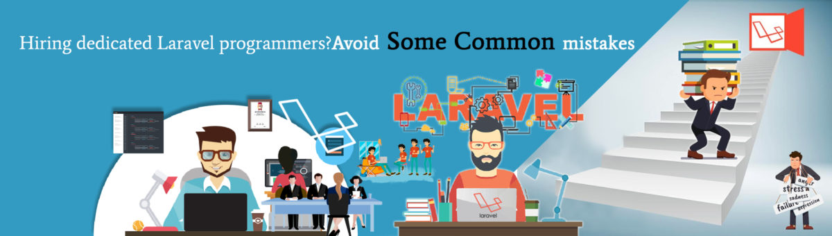 Hiring dedicated Laravel programmers? Avoid these 5 mistakes