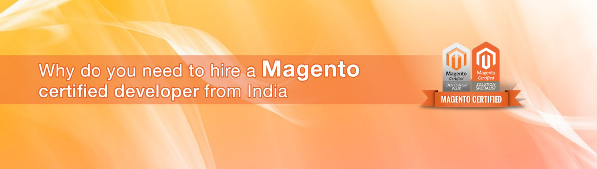 Why do you need to Hire a Magento Certified Developer from India?