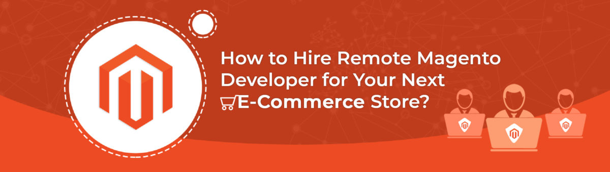 How to Hire Remote Magento Developer for your Next Project?