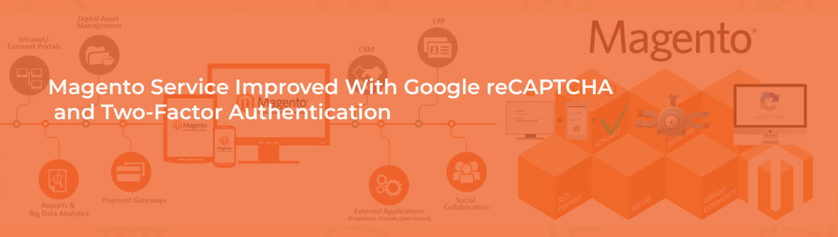 Magento Service Improved with Google reCAPTCHA and Two-Factor Authentication