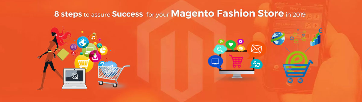 8 Steps to Assure Success for your Magento Fashion Store in 2019