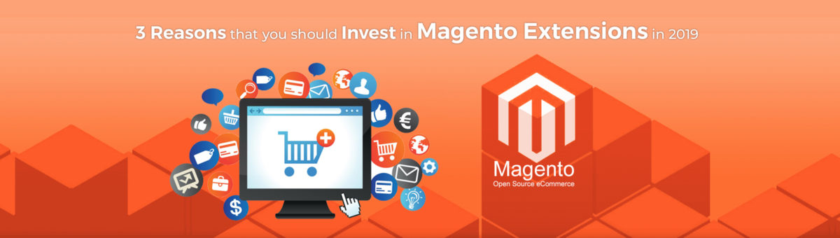 3 Reasons that You should Invest in Magento Extensions in 2019