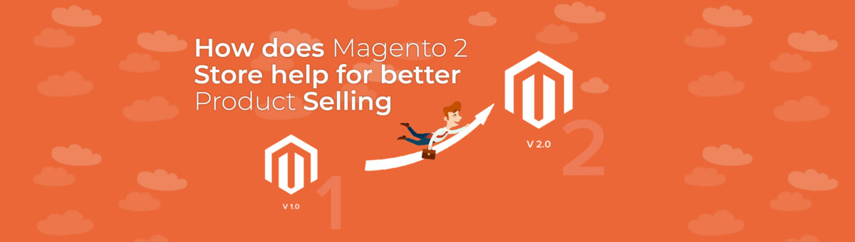 How does Magento 2 Store help for better Product Selling?