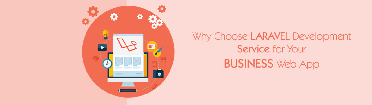 Why Choose Laravel Development Service for Your Business Web App?
