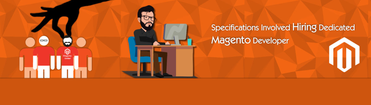 Specifications Involved Hiring Dedicated Magento Developer