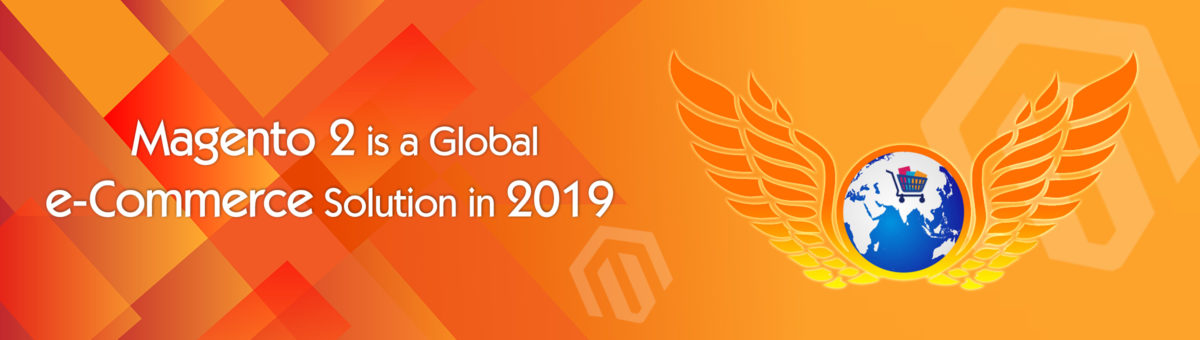 Magento 2 is a Global e-Commerce Solution in 2019
