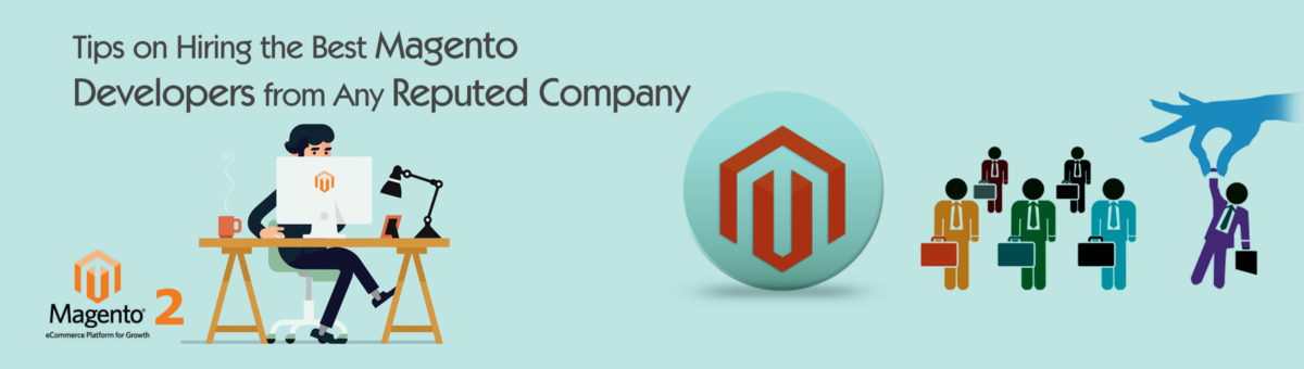 Tips on Hiring the Best Magento Developers from Any Reputed Company