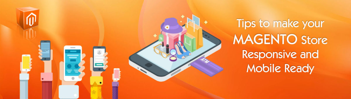Tips to Make Your Magento Store Responsive and Mobile Ready
