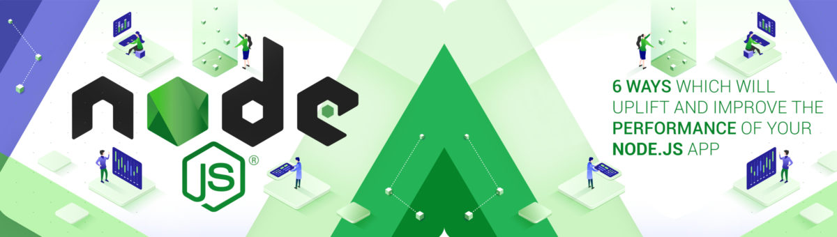 6 Ways which will Uplift and Improve the Performance of Your Node.js App