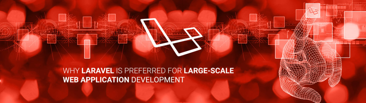 Why Laravel is Preferred for Large-Scale Web Application Development?