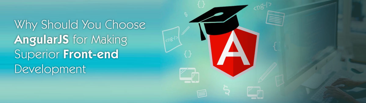 Why Should You Choose AngularJS for Making Superior Front-End Development?