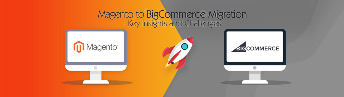 Magento to BigCommerce Migration: Key Insights and Challenges