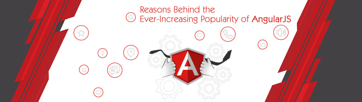 Reasons Behind the Ever-Increasing Popularity of AngularJS